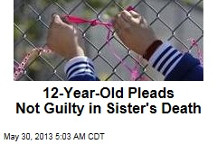 12-Year-Old Pleads Not Guilty in Sister's Death