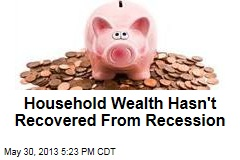 Household Wealth Hasn't Recovered From Recession
