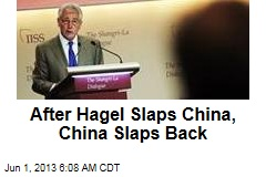 After Hagel Slaps China, China Slaps Back