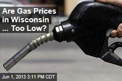 Are Gas Prices in Wisconsin ... Too Low?