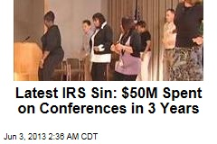 IRS Slammed for $50M Conference Spend