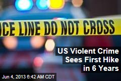 US Violent Crime Sees First Hike in 6 Years