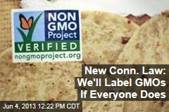 New Conn. Law: We'll Label GMOs If Everyone Does
