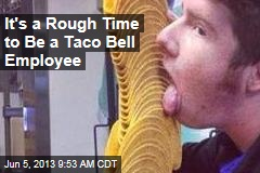 It's a Rough Time to Be a Taco Bell Employee