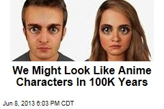 We Might Look Like Anime Characters In 100K Years
