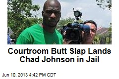 Courtroom Butt Slap Lands Chad Johnson in Jail