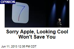 Sorry Apple, Looking Cool Won't Save You