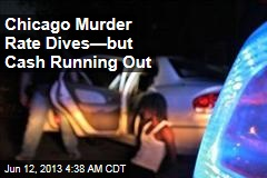 Chicago Murder Rate Dives—But Cash Running Out