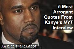 5 Most Arrogant Quotes From Kanye's NYT Interview