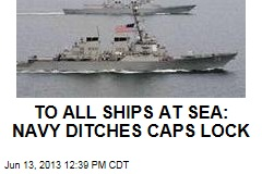 TO ALL SHIPS AT SEA: NAVY DITCHES CAPS LOCK