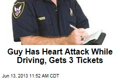 Guy Has Heart Attack While Driving, Gets 3 Tickets