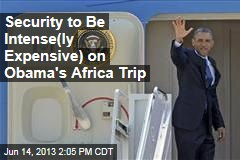 Security to Be Intense(ly Expensive) on Obama's Africa Trip
