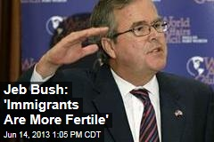 Jeb Bush: 'Immigrants Are More Fertile'