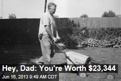 Hey, Dad: You're Worth $23,344