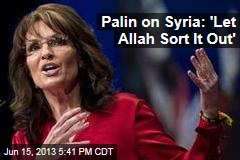 Palin on Syria: 'Let Allah Sort It Out'