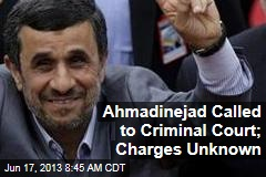Ahmadinejad Called to Criminal Court; Charges Unknown