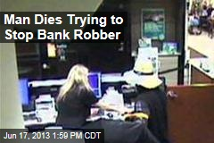 Man Dies Trying to Stop Bank Robber