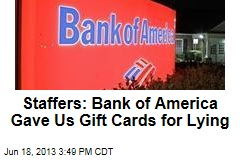 Staffers: Bank of America Gave Us Gift Cards for Lying