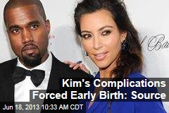 Kim's Complications Forced Early Birth: Source