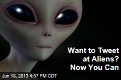 Want to Tweet at Aliens? Now You Can