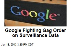 Google Fighting Gag Order on Surveillance Data
