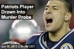 Patriots Player Linked to Murder Probe