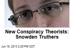 New Conspiracy Theorists: Snowden Truthers