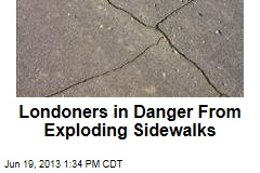 Londoners in Danger From Exploding Sidewalks