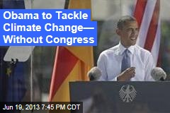 Obama to Tackle Climate Change— Without Congress
