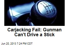 Carjacking Fail: Gunman Can't Drive a Stick