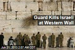 Guard Kills Israeli at Western Wall