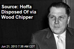 Source: Hoffa Disposed Of via Wood Chipper