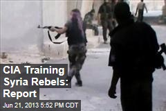 CIA Training Syria Rebels: Report
