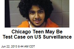 Chicago Teen May Be Test Case on US Surveillance
