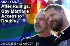 After Ruling, Gay Marriage Access to Double