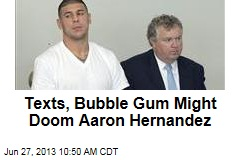 Texts, Bubble Gum Might Doom Aaron Hernandez