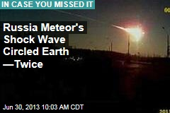 Russian Meteor's Shock Wave Circled Earth ... Twice