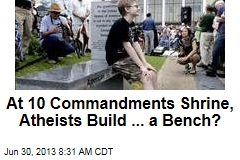 At 10 Commandments Shrine, Atheists Build ... a Bench?