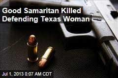 Good Samaritan Killed Defending Texas Woman
