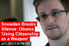 Snowden Breaks Silence: Obama 'Using Citizenship as a Weapon'