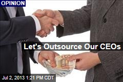 Let's Outsource Our CEOs