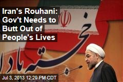 Iran's Rouhani: Gov't Needs to Butt Out of People's Lives