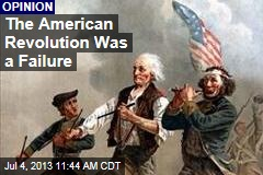 The American Revolution Was a Failure