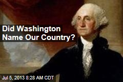 Did Washington Name Our Country?