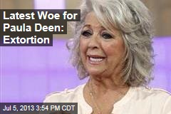 Latest Woe for Paula Deen: Extortion