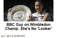 BBC Guy on Wimbledon Champ: She's No 'Looker'