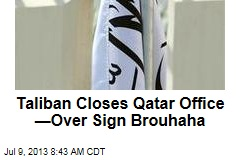Taliban Closes Qatar Office —Over Sign Brouhaha