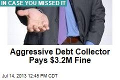 Aggressive Debt Collector Pays $3.2M Fine