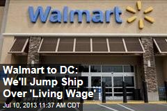 Walmart to DC: We'll Jump Ship Over 'Living Wage'