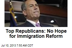 Top Republicans: No Hope for Immigration Reform